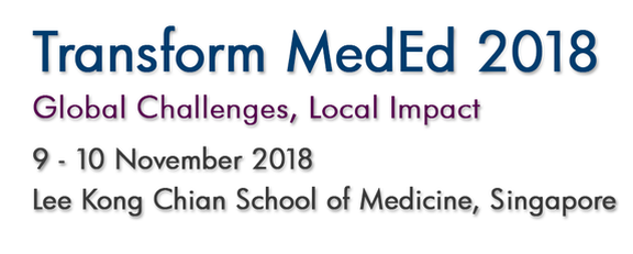 Transform MedEd 2018. Global Challenges, Local Impact. 9-10 November 2018. Lee Kong Chian School of Medicine, Singapore