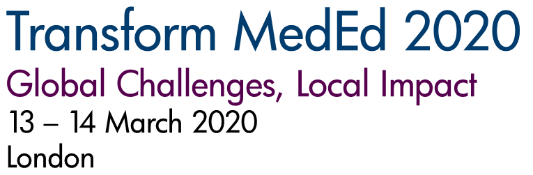 Transform MedEd 2020. Global Challenges, Local Impact. 13-14 March 2020. London